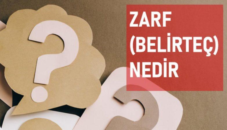 Zarf nedir? Zarf (Belirteçler) türleri ve özellikleri nelerdir?